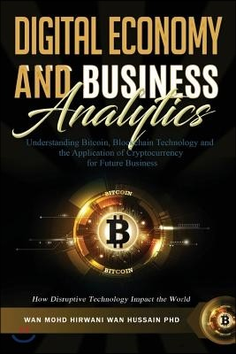 Understanding Bitcoin, Blockchain Technology and the Application of Cryptocurrency for Future Business. How Disruptive Technology Impact the World