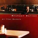 All that matters - Michael Bolton