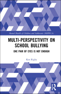 Multi-Perspectivity on School Bullying: One Pair of Eyes Is Not Enough