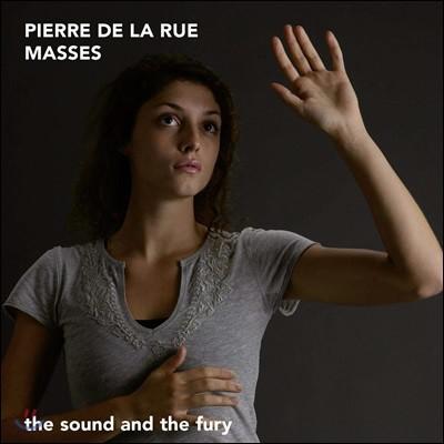 The Sound And The Fury 피에르 드 라 뤼: 미사곡 작품집 (Pierre de la Rue: Masses