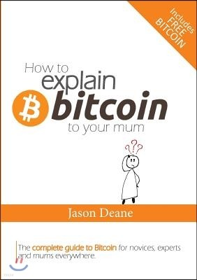 How to EXPLAIN BITCOIN to your mum