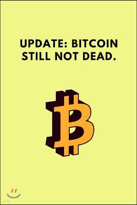 Update: Bitcoin Still Not Dead: Funny Blank Journal Diary for Crypto Enthusiasts to Write in (200 Pages)