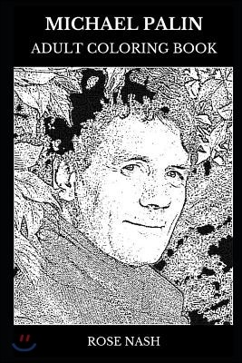 Michael Palin Adult Coloring Book: Legendary Member of Monty Python and Travel Documentary Director, Acclaimed Comedian and Cultural Icon Inspired Adu
