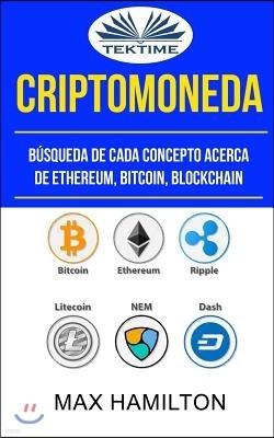 Criptomoneda: B?squeda de Cada Concepto Acerca de Ethereum, Bitcoin, Blockchain