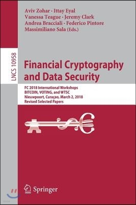 Financial Cryptography and Data Security: FC 2018 International Workshops, Bitcoin, Voting, and Wtsc, Nieuwpoort, Cura?ao, March 2, 2018, Revised Sele