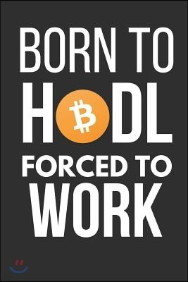 Born to Hodl Forced to Work: Funny Bitcoin Btc Small Notebook to Write in