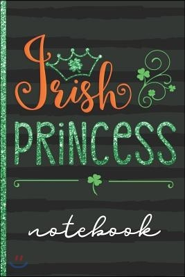 Irish Princess Notebook: Cute Blank Lined Writing Notebook with Shamrocks & Crown Cover Design to Celebrate Your Irish Heritage - Great for Tak