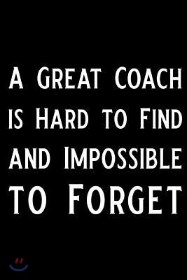 A Great Coach Is Hard to Find and Impossible to Forget: Blank Lined Journal Funny Personal Trainer Notebook, Ruled, Writing Book, Personal Trainer Jou