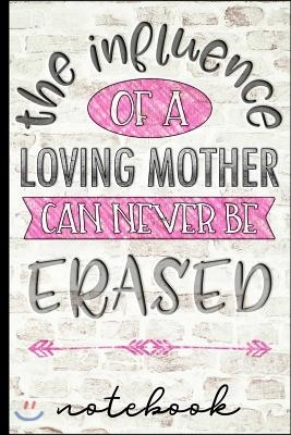 The Influence of a Loving Mother Can Never Be Erased - Notebook: Blank Lined Writing Notebook - Cute Pink Cover Design & Brick Background - Great for