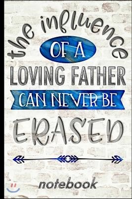 The Influence of a Loving Father Can Never Be Erased - Notebook: Blank Lined Writing Notebook with Inspirational Cover Design - Great for Taking Notes