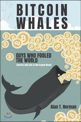 Bitcoin Whales: Guys Who Fooled the World (Secrets and Lies in the Crypto World)