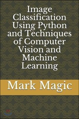 Image Classification Using Python and Techniques of Computer Vision and Machine Learning