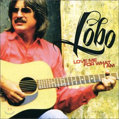 Lobo - Love Me For What I Am