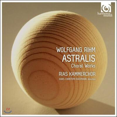 Hans-Christoph Rademann 볼프강 림: 합창곡 모음집 - 아스트랄리스 외 (Wolfgang Rihm: Astralis, Other Choral Works)