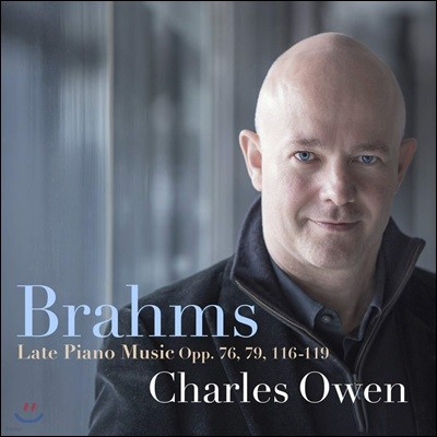 Charles Owen 브람스: 후기 피아노 작품집 (Brahms: Late Piano Music, Opp. 76, 79, 116-119)