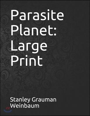 Parasite Planet: Large Print