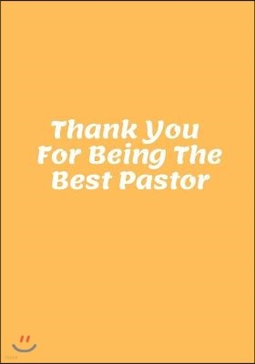 Thank You for Being the Best Pastor: Blank Ruled Notebook and Funny Office Journal Entries Manager or Co-Worker Writing Pad Great Gift Notebook