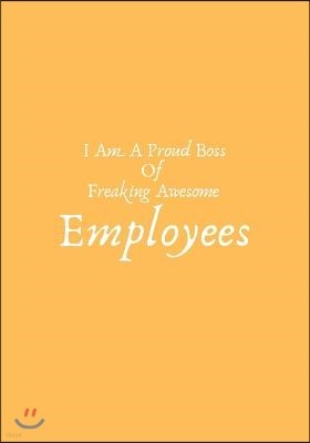 I Am a Proud Boss of Freaking Awesome Employees: Blank Ruled Notebook and Funny Office Journal Entries Manager or Co-Worker Writing Pad Great Gift Not
