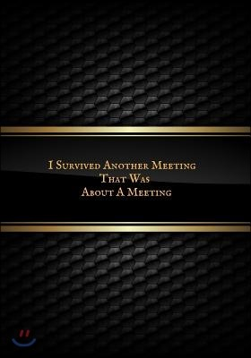 I Survived Another Meeting That Was about a Meeting: Blank Ruled Notebook and Funny Office Journal Entries Manager or Co-Worker Writing Pad Great Gift