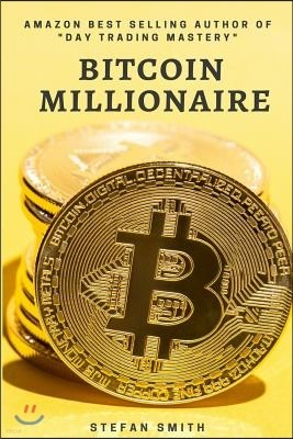 Bitcoin Millionaire: A Step by Step guide on how to become a Bitcoin Millionaire by understanding How does Bitcoin Work, Investing in Bitco