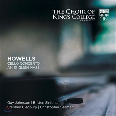 King's College Cambridge 허버트 하웰스: 첼로 협주곡, 영국 미사곡 (Herbert Howells: Cello Concerto, An English Mass)
