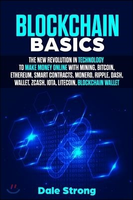 Blockchain Basics: The New Revolution in Technology to Make Money Online with Mining, Bitcoin, Ethereum, Smart Contracts, Monero, Ripple,