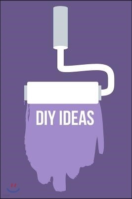 DIY Idea Journal: A Blank Lined Notebook for Writing and Recording Amazing Ideas (Great Gift Idea for Diyourselfers)
