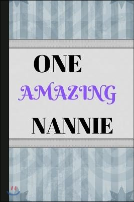 One Amazing Nannie: Writing 120 Pages (6 X 9) Notebook Journal Great for Birthdays, Mothers Day, Gifts