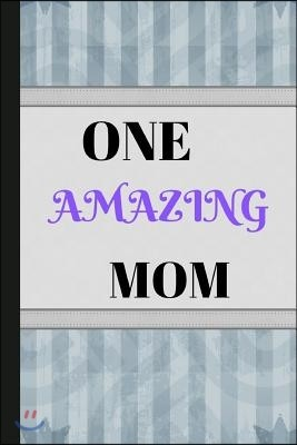 One Amazing Mom: Writing 120 Pages (6 X 9) Notebook Journal Great for Birthdays, Mothers Day, Gifts