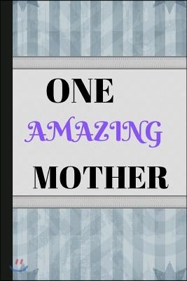 One Amazing Mother: Writing 120 Pages (6 X 9) Notebook Journal Great for Birthdays, Mothers Day, Gifts