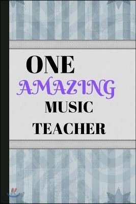 One Amazing Music Teacher: Writing 120 Pages (6 X 9) Notebook Journal Great for Birthdays, Mothers Day, Gifts