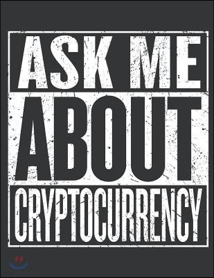 Notebook: Ask Me about Bitcoin Lover Cryptocurrency Miner Journal & Doodle Diary; 120 Dot Grid Pages for Writing and Drawing - 8
