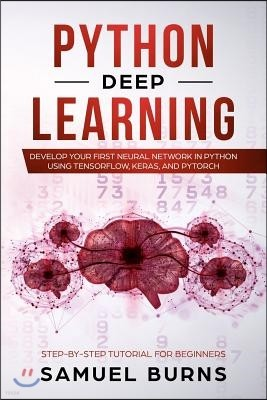 Python Deep learning: Develop your first Neural Network in Python Using TensorFlow, Keras, and PyTorch