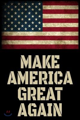 Make America Great Again: Notebook / Journal for President Trump Supporters Maga Perfect for School, Writing Poetry, Use as a Diary, Gratitude W