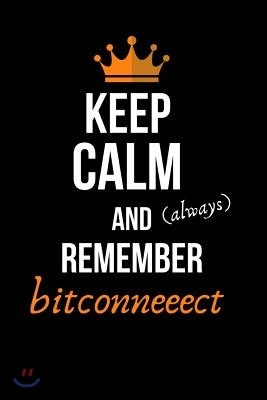 Keep Calm and Always Remember Bitconneeect: Bitcoin Novelty Lined Journal. Crypto Notebook
