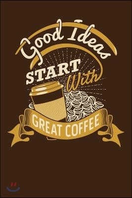 Good Ideas Start with Great Coffee: Coffee Notebook Lined Paper Perfect Gift for Writing 100 Pages 6x9 in (15.24 X 22.86 CM)