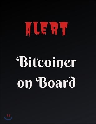 Alert Bitcoiner on Board: Journal for Bitcoin miners, traders and lovers of Cryptocurrency .Notebook for Adults, Mom, Dad, Kids, Girls, Boys. Cu
