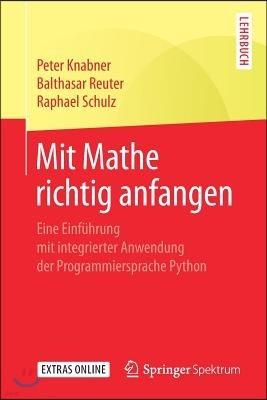 Mit Mathe Richtig Anfangen: Eine Einf?hrung Mit Integrierter Anwendung Der Programmiersprache Python
