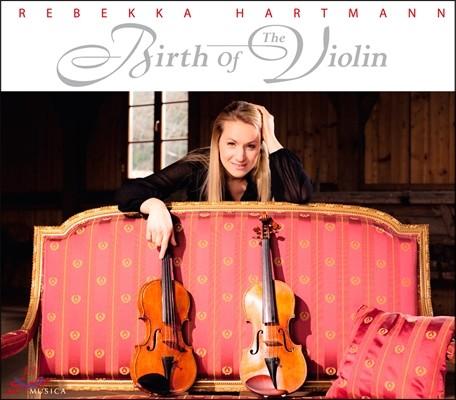 바이올린의 탄생 (베스토프, 비버, 피젠델, 제미니아니 외) - 레베카 하르트만
