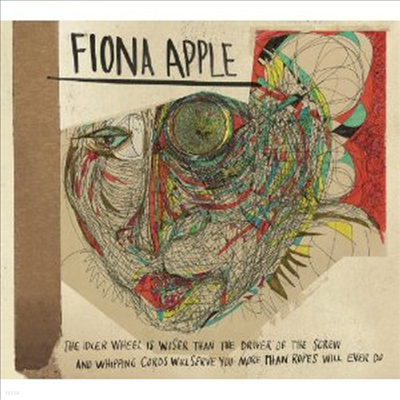 Fiona Apple - The Idler Wheel Is Wiser Than the Driver of the Screw and Whipping Cords Will Serve You More Than Ropes Will Ever Do (Digipack)