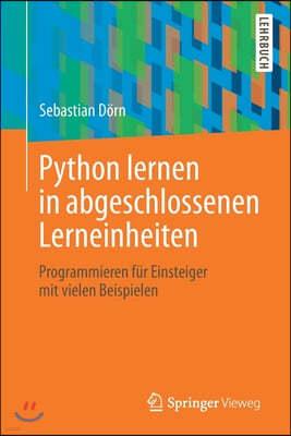 Python Lernen in Abgeschlossenen Lerneinheiten: Programmieren F?r Einsteiger Mit Vielen Beispielen