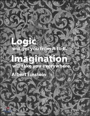 Logic Will Get You from A to B. Imagination Will Take You Everywhere. Albert Einstein: 8.5x11 Creative Writing Notebook Great Gift for Your Favorite W