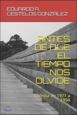 Antes de Que El Tiempo Nos Olvide: Cr?nicas de 1971 a 1984