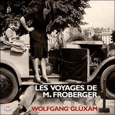 Wolfgang Gluxam 요한 야콥 프로베르거: 파르티타와 토카타 외 (Les Voyages De M. Froberger)