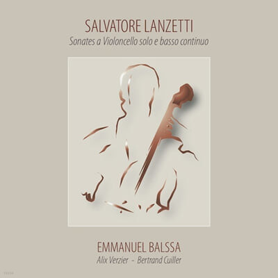 Emmanuel Balssa 살바토레 란체티: 첼로 소나타 (Salvatore Lanzetti: Cello Sonatas)