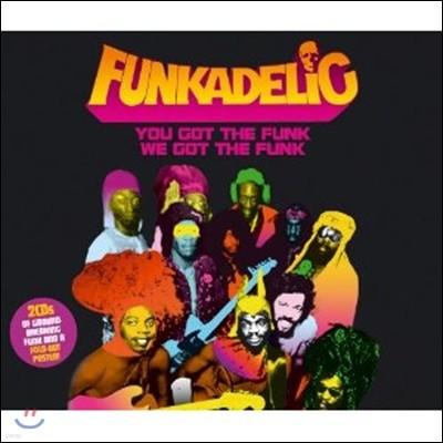 Funkadelic - You Got The Funk We Got The Funk