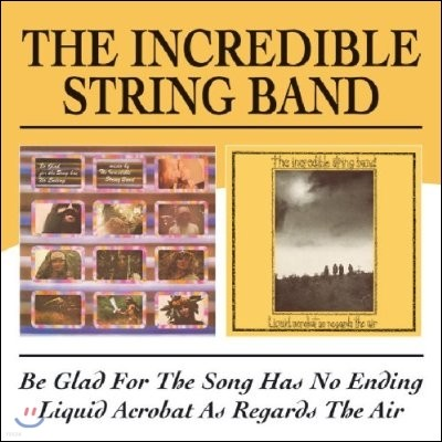 The Incredible String Band - Be Glad For The Song Has No Ending / Liquid Acrobat As Regards The Air
