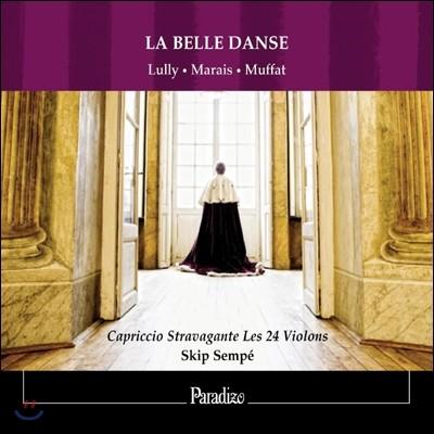 Skip Sempe 아름다운 춤 - 17세기 프랑스 춤곡 모음집: 륄리 / 마레 / 무파트 (La Belle Danse - Lully / Marais / Muffat) 스킵 셈페, 카프리치오 스트라바간트 레 24 비올롱