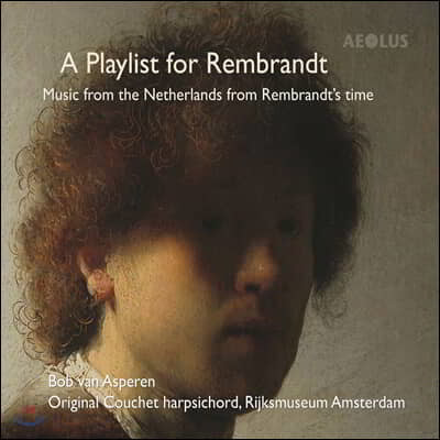 Bob van Asperen 렘브란트 시대 네덜란드의 건반음악 (A Playlist for Rembrandt)