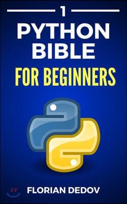 The Python Bible Volume 1: Python Programming For Beginners (Basics, Introduction)